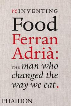Reinventing Food Ferran Adria: The Man Who Changed The Way We Eat 0714859052 Book Cover