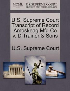 Paperback U. S. Supreme Court Transcript of Record Amoskeag Mfg Co V. d Trainer and Sons Book