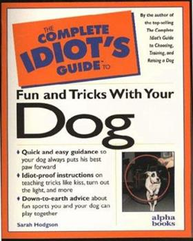 Complete Idiot's Guide to Fun and Tricks with Your Dog (The Complete Idiot's Guide) - Book  of the Pocket Idiot's Guide