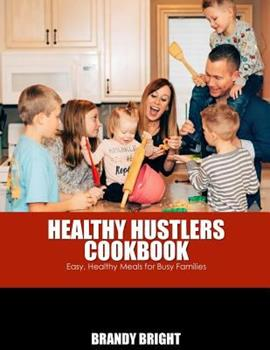 Paperback The Healthy Hustlers Cookbook: Easy, Healthy Meals For The Busy Family Book