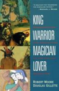 Paperback King, Warrior, Magician, Lover: Rediscovering the Archetypes of the Mature Masculine Book
