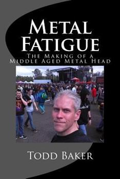 Paperback Metal Fatigue: The Making of a Middle Aged Metal Head Book