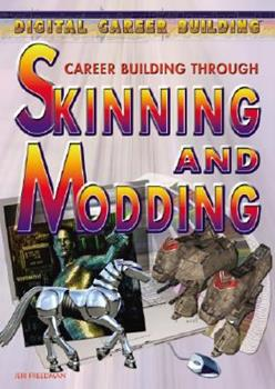 Career Building Through Skinning and Modding 1404213546 Book Cover