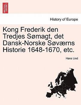 Paperback Kong Frederik Den Tredjes Somagt, Det Dansk-Norske Sovaerns Historie 1648-1670, Etc. Book