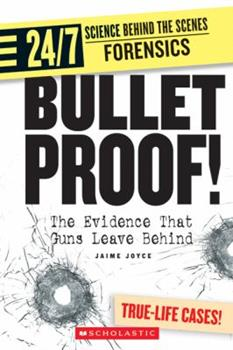 Mass Market Paperback Bullet Proof!: The Evidence That Guns Leave Behind (24/7: Science Behind the Scenes: Forensics) Book