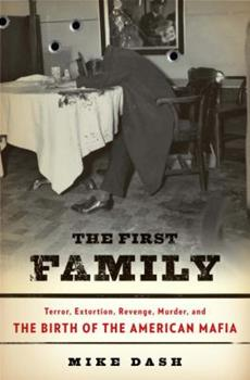 Hardcover The First Family: Terror, Extortion, Revenge, Murder, and the Birth of the American Mafia Book