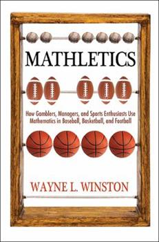 Mathletics: How Gamblers, Managers, and Sports Enthusiasts Use Mathematics in Baseball, Basketball, and Football 069113913X Book Cover