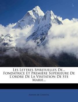 Paperback Les Lettres Spirituelles de... Fondatrice et Premi?re Sup?rieure de l'Ordre de la Visitation de Ste Marie... Book