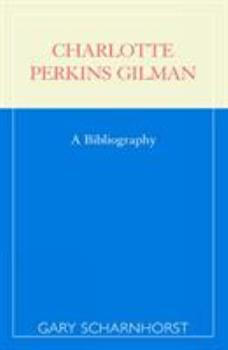 Charlotte Perkins Gilman; A Bibliography 0810846594 Book Cover