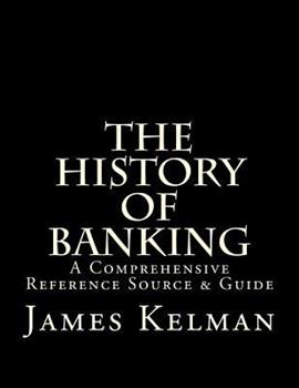 The History of Banking: A Comprehensive Reference Source & Guide 1523248920 Book Cover