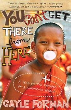 Paperback You Can't Get There from Here : A Year on the Fringes of a Shrinking World Book