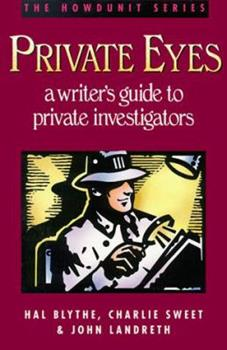 Private Eyes: A Writer's Guide to Private Investigating - Book  of the Howdunit Series