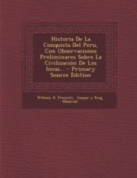 Paperback Historia de La Conquista del Peru, Con Observaciones Preliminares Sobre La Civilizacion de Los Incas... - Primary Source Edition Book
