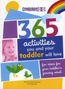 365 Activities You and Your Toddler Will Love: Fun Ideas for Your Toddler's Growing Mind! (Gymboree Play & Music) 1552638472 Book Cover