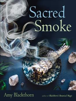 Sacred Smoke: Clear Away Negative Energies and Purify Body, Mind, and Spirit 1578636809 Book Cover