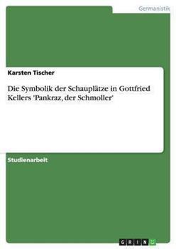 Paperback Die Symbolik der Schaupl?tze in Gottfried Kellers 'Pankraz, der Schmoller' [German] Book