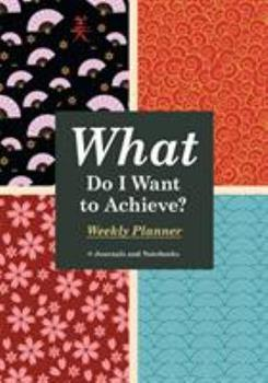Paperback What Do I Want to Achieve? Weekly Planner Book