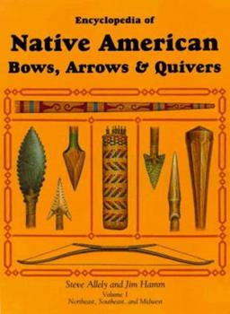 Hardcover Encyclopedia of Native American Bows, Arrows & Quivers: Volume 1: Northeast, Southeast, and Midwest Book