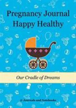Paperback Pregnancy Journal Happy Healthy: Our Cradle of Dreams Book