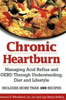 Paperback Chronic Heartburn: Managing Acid Reflux and GERD Through Understanding, Diet and Lifestyle Book