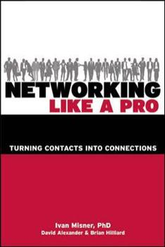 Networking Like a Pro: Turning Contacts Into Connections 1599183560 Book Cover