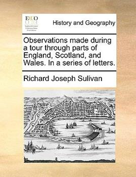 Paperback Observations Made During a Tour Through Parts of England, Scotland, and Wales. in a Series of Letters. Book
