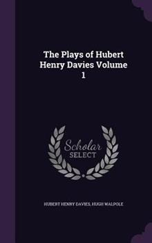 The Plays of Hubert Henry Davies Volume 1 1347455116 Book Cover