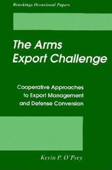 Paperback The Arms Export Challenge: Cooperative Approaches to Export Management and Defense Conversion Book