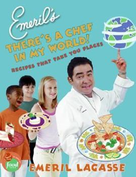 Emeril's There's a Chef in My World!: Recipes That Take You Places 0060739266 Book Cover