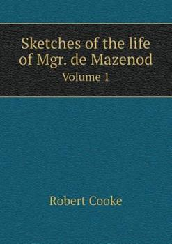 Paperback Sketches of the Life of Mgr. de Mazenod Volume 1 Book