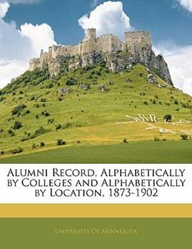 Paperback Alumni Record, Alphabetically by Colleges and Alphabetically by Location, 1873-1902 Book