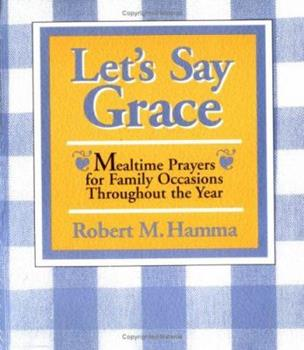 Let's Say Grace: Mealtime Prayers for Family Occasions Throughout the Year 0877935556 Book Cover