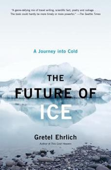 The Future of Ice: A Journey Into Cold 1400034353 Book Cover