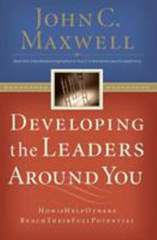 Developing the Leaders Around You: How to Help Others Reach Their Full Potential 0785281118 Book Cover
