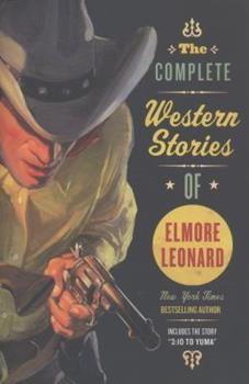 The Complete Western Stories of Elmore Leonard 0060724250 Book Cover