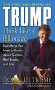 Trump: Think Like a Billionaire: Everything You Need to Know About Success, Real Estate, and Life 1400063558 Book Cover