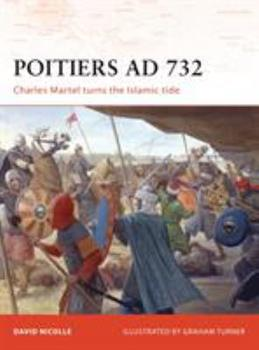 Poitiers AD 732: Charles Martel Turns the Islamic Tide (Campaign) - Book #190 of the Osprey Campaign