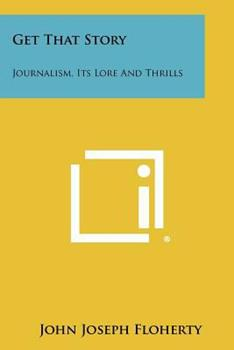 Paperback Get That Story : Journalism, Its Lore and Thrills Book