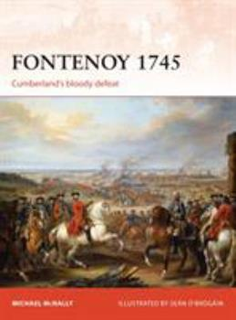 Fontenoy 1745: Cumberland's Bloody Defeat - Book #307 of the Osprey Campaign