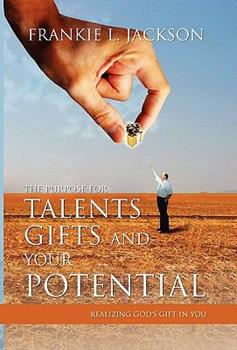 Paperback The Purpose for Talents, Gifts and Your Potential: Realizing Gods Gift in You Book