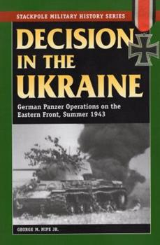 Decision in the Ukraine: German Panzer Operations on the Eastern Front, Summer 1943 - Book  of the Stackpole Military History