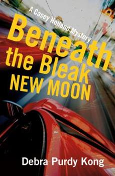 Beneath the Bleak New Moon - Book #3 of the Casey Holland Mystery