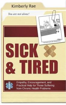 Paperback Sick and Tired: Empathy, Encouragement, and Practical Help for Those Suffering from Chronic Health Problems Book