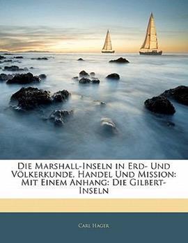 Paperback Die Marshall-Inseln in Erd- und V?lkerkunde, Handel und Mission : Mit Einem Anhang Book