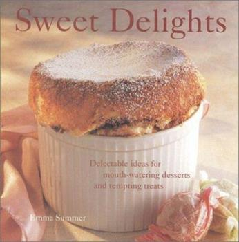 Sweet Delights: Delicious Ideas for Mouth-Watering Desserts and Tempting Treats 0754802744 Book Cover