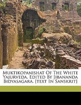 Paperback Muktikopanishat of the White Yajurveda. Edited by Jibananda Bidyasagara. [text in Sanskrit] [Sanskrit] Book
