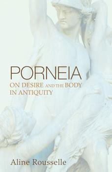 Porneia: On Desire and the Body in Antiquity (Family, Sexuality and Social Relations in Past Times) - Book  of the Family, Sexuality, and Social Relations in Past Times