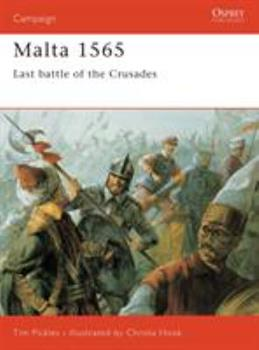 Malta 1565: Last Battle Of The Crusades (Campaign) - Book #50 of the Osprey Campaign