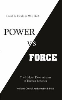 Power vs. Force: The Hidden Determinants of Human Behavior - Book #1 of the Power vs. Force