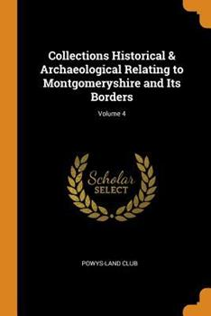 Paperback Collections Historical & Archaeological Relating to Montgomeryshire and Its Borders; Volume 4 Book
